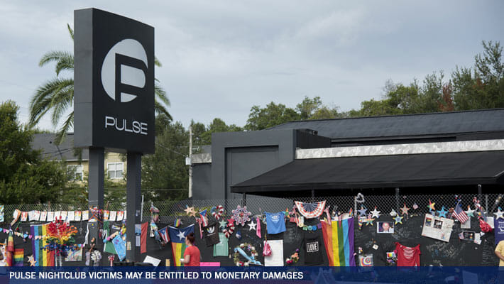 Pulse Nightclub Victims may be Entitled to Monetary Damages